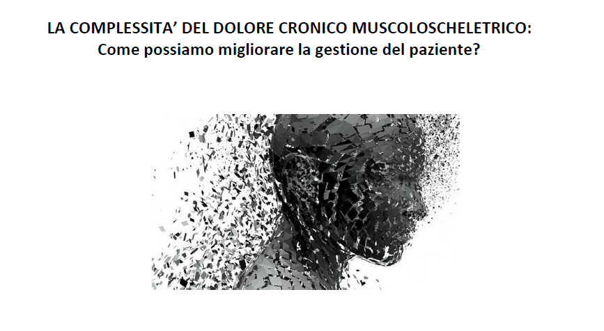 LA COMPLESSITA' DEL DOLORE CRONICO MUSCOLOSCHELETRICO: COME POSSIAMO MIGLIORARE LA GESTIONE DEL PAZIENTE?